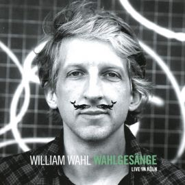 "William Wahl - ""Wahlgesänge"""