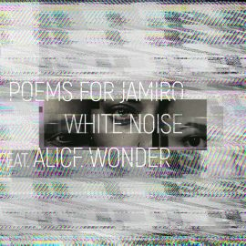 "Poems for Jamiro and Alice Wonder release new single ""White Noise"" on Friday 19 June"